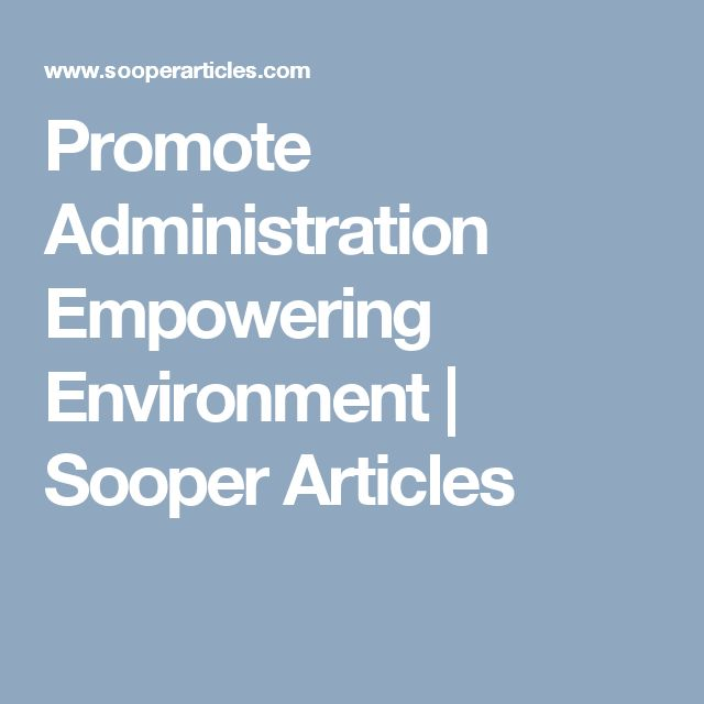 Promote Administration Empowering Environment | Sooper Articles