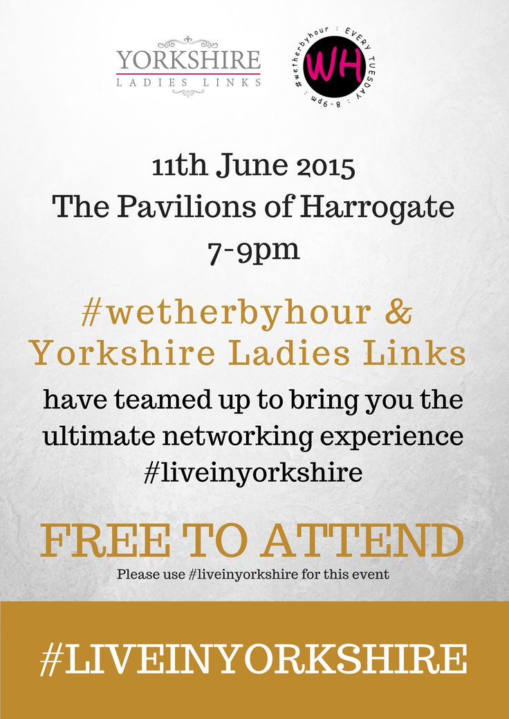 WETHERBY: Wetherbyhour & Yorkshire Ladies Links bring you the ultimate networking event #LiveinYorkshire - FREE to attend on Thursday 11th June.