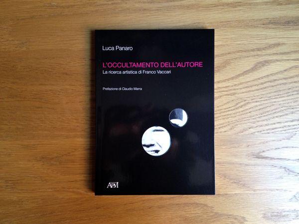 Luca Panaro, L'occultamento dell'autore. La ricerca artistica di Franco Vaccari, Apm Edizioni 2007