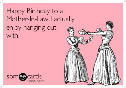 Happy Birthday to a Mother-In-Law I actually enjoy hanging out with. | Birthday Ecard