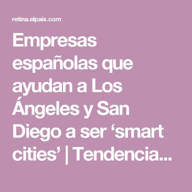 Empresas españolas que ayudan a Los Ángeles y San Diego a ser 'smart cities'   Tendencias   EL PAÍS Retina