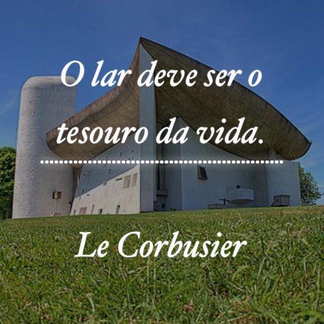 O lar deve ser o tesouro da vida. Le Corbusier