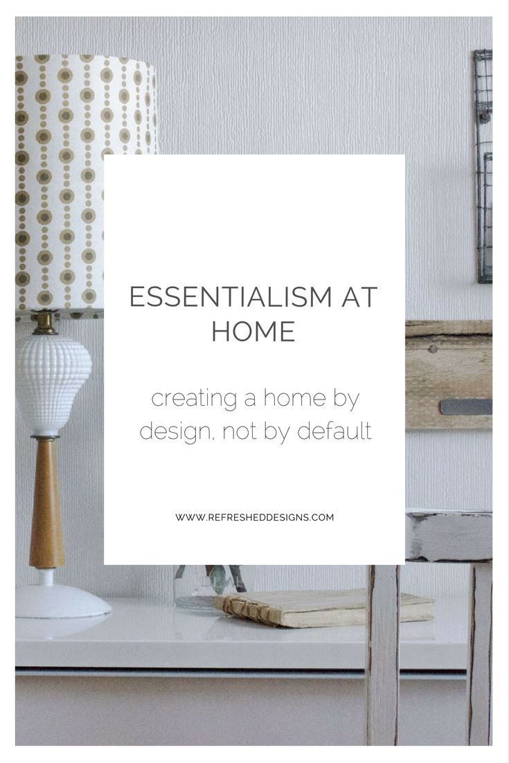 Essentialism At Home: Creating A Home By Design, Not By Default