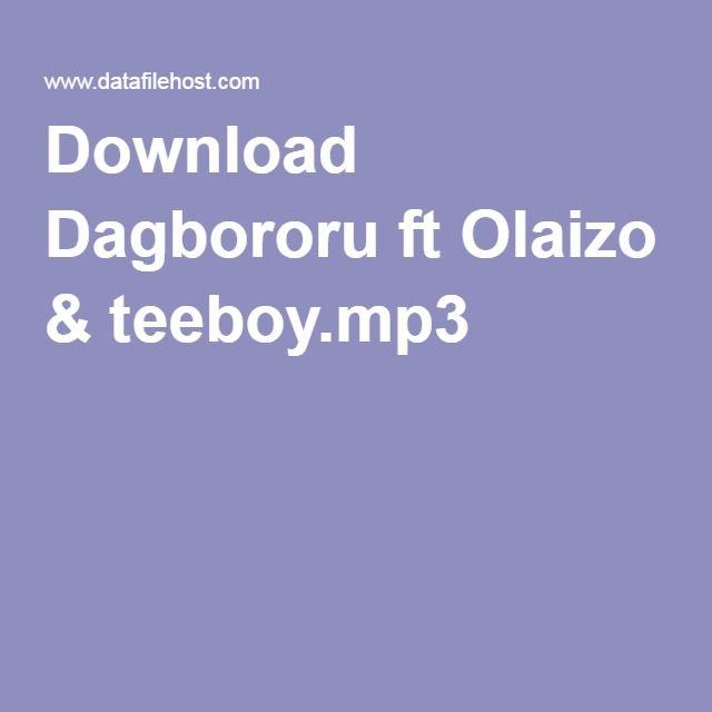 Download Dagbororu ft Olaizo & teeboy.mp3