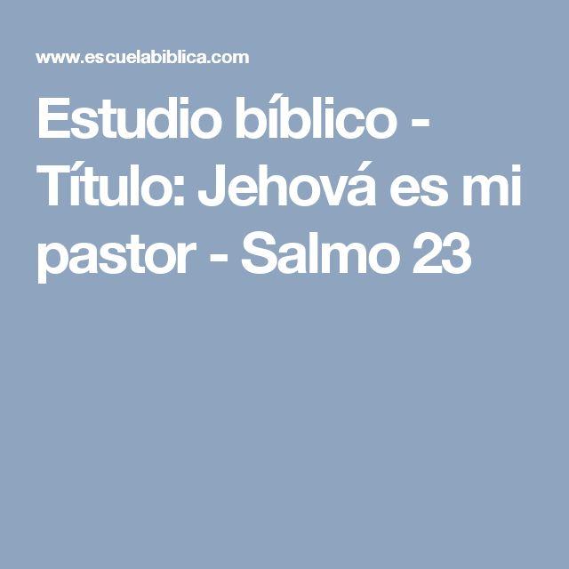 Estudio bíblico - Título: Jehová es mi pastor - Salmo 23