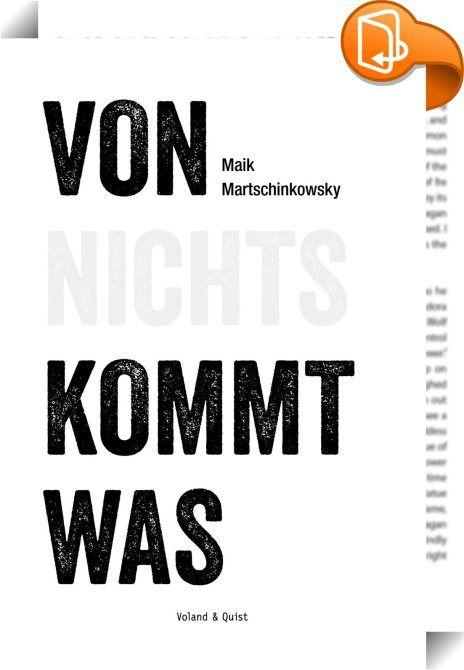 Von nichts kommt was    ::  Maik M. soll ein nützliches Mitglied der Gesellschaft werden. Oder zumindest so wirken. Deshalb geht er der Frage nach, wie sich nichts in die Praxis umsetzen lässt. Hinter den Dingen der Ordnung sucht er nach der Differenz, gerät aber immer wieder an Zusammenhänge oder stolpert über eine unsichtbare Hand, die ihm Antworten in den Weg legt, nach denen er nicht gefragt hat. Das Ergebnis ist eine Sammlung satirischer Kurzgeschichten.  Maik Martschinkowsky ist ...