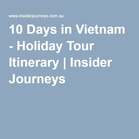 10 Days in Vietnam - Holiday Tour Itinerary | Insider Journeys