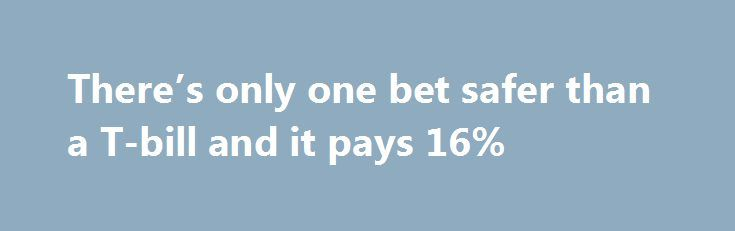 There's only one bet safer than a T-bill and it pays 16% http://betiforexcom.livejournal.com/25162906.html  Floyd Mayweather will humiliate Conor McGregor You can buy a T-bill expiring in September that yields an annualized rate of almost 1%. There's a safer bet that pays more than 16% but you can only get it in Las Vegas.The post There's only one bet safer than a T-bill and it pays 16% appeared first on Forex news forex trade…