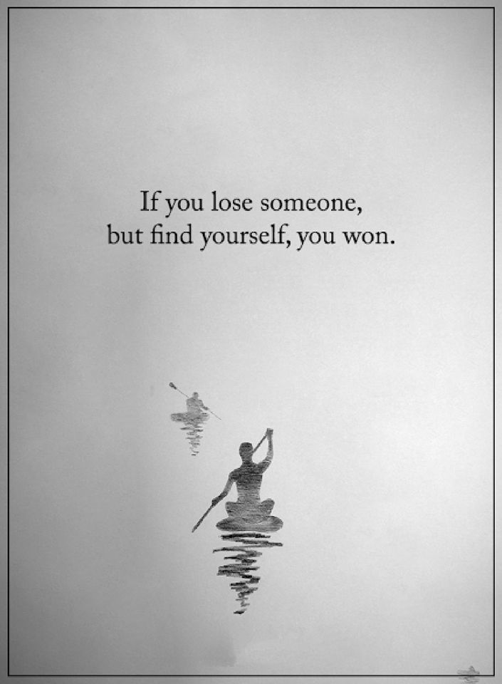 quotes If you lose someone, but find yourself, you won.