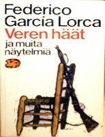 Kansi: Federico García Lorca: Veren häät ja muita näytelmiä (Veren häät; Don Cristóbal; Bernarda Alban talo)