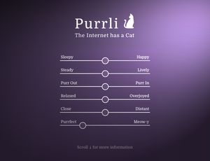 Purrli.com Purrli is one of those internet things you didn't know you needed, but immediately you can't live without it.Purrli.comlets you create a custom cat purr, and is absolutely purrfect for background noise during a long day at work away from your favorite feline friends.
