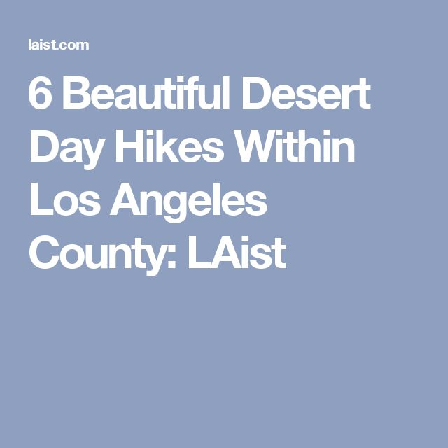 6 Beautiful Desert Day Hikes Within Los Angeles County: LAist