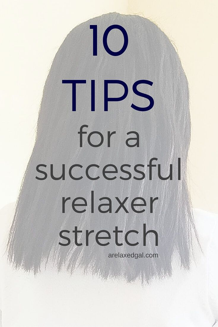 10 Tips for Successful Relaxer Stretching | arelaxedgal.com