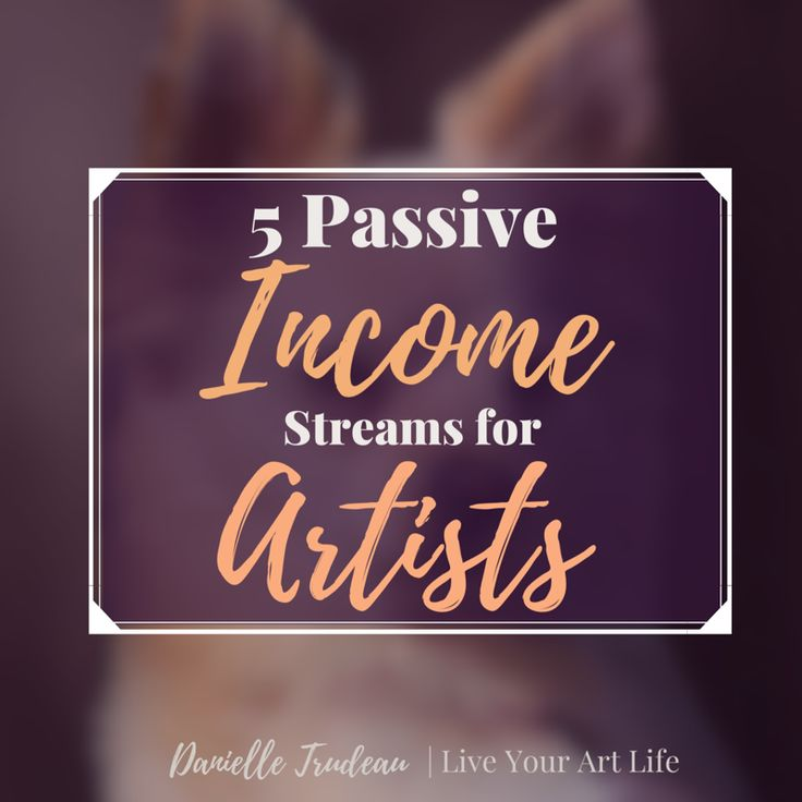 5 Passive Income Streams for Artists (From Easy Mode to Expert!)