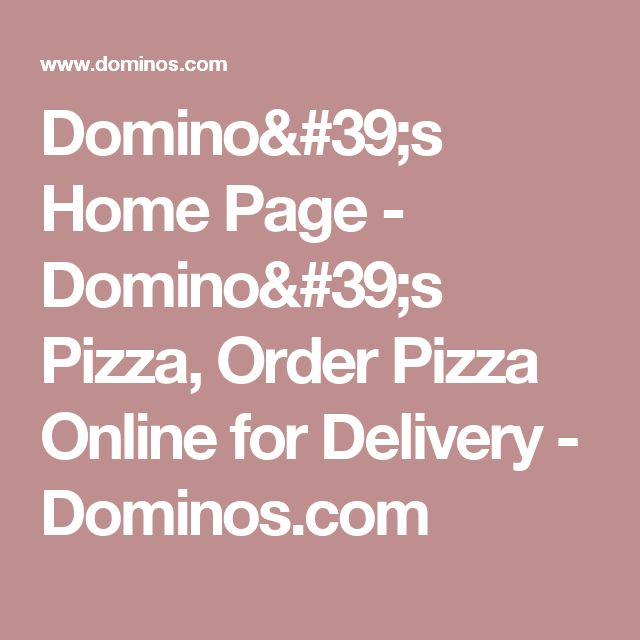 Domino's Home Page - Domino's Pizza, Order Pizza Online for Delivery - Dominos.com