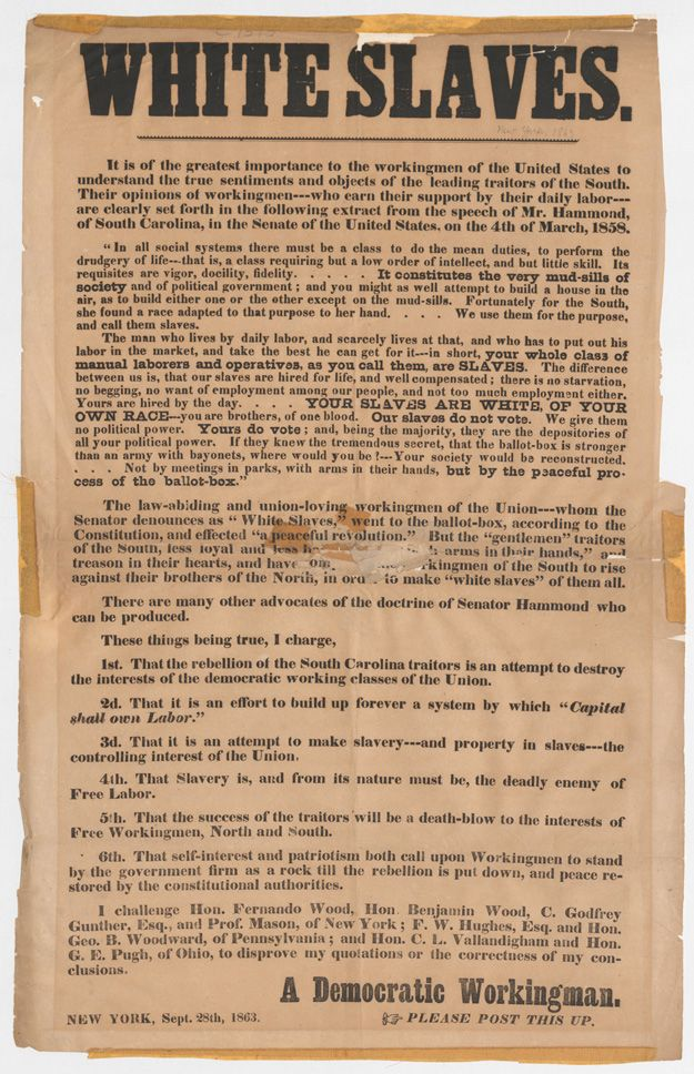 Collection: Broadsides & Ephemera. Signed: A Democratic workingman. New York, Sept. 28th, 1863; includes excerpt of speech of Sen. James Hammond, of South Carolina, calling Northern workers white slaves.