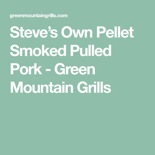 Steve's Own Pellet Smoked Pulled Pork - Green Mountain Grills