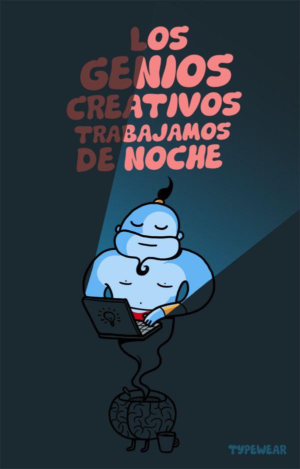 """""""los genios creativos trabajamos de noche"""" @typewear"""