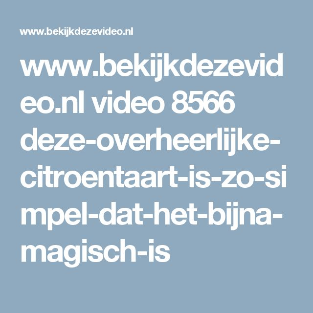 www.bekijkdezevideo.nl video 8566 deze-overheerlijke-citroentaart-is-zo-simpel-dat-het-bijna-magisch-is