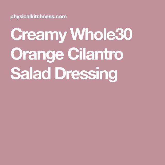 Creamy Whole30 Orange Cilantro Salad Dressing