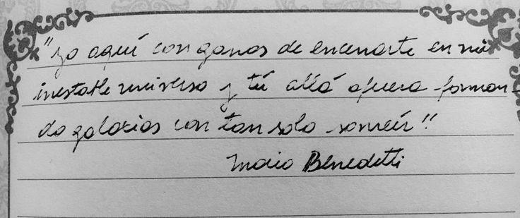 """""""Yo aquí con ganas de encerrarte en mi inestable universo y tú allá afuera formando galaxias con tan solo sonreír""""  Mario Benedetti"""