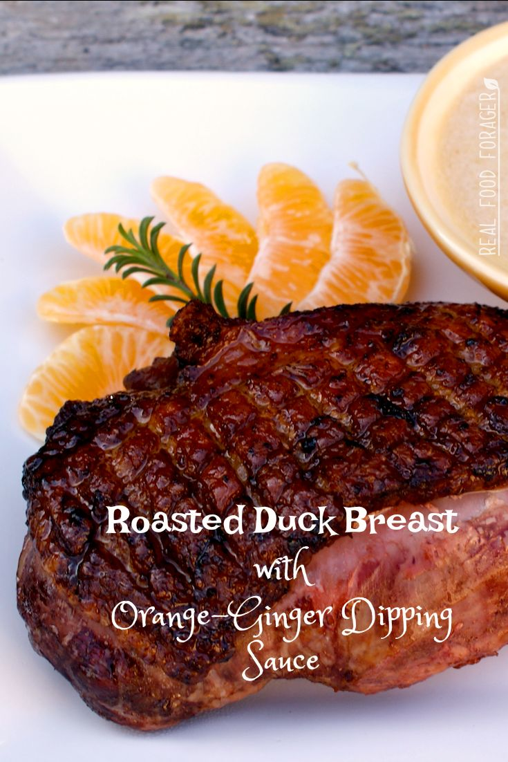 Recipe: Roasted Duck Breast with Orange-Ginger Dipping Sauce. Succulent duck with a bit or sweet/sour sauce!