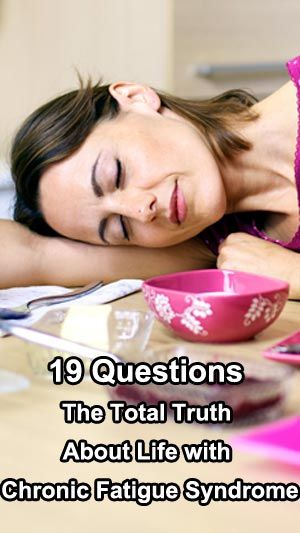 19 questions The Total Truth About Life with Chronic Fatigue Syndrome Chronic_Fatigue_Syndrome