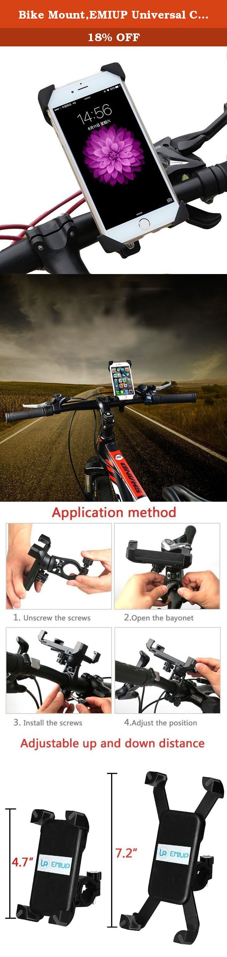 Bike Mount,EMIUP Universal Cell Phone Bicycle Handlebar & Motorcycle Holder Cradle with 360 Rotate for iPhone 6s 6 5s 5c 5,Samsung Galaxy S5 S4 S3, Google Nexus 5 4 and GPS Device Up to 3.7in wide. Our difference: Upgrade product. Use the buckle structure instead of the strap and grip. Lock your device much more secure. Never worry falling off. Anti-shake and anti-vibration even though the road condition is poor. Compatibility: Phone size: the holder is 4.5-7 inches length, 2.3-3.5 inches...