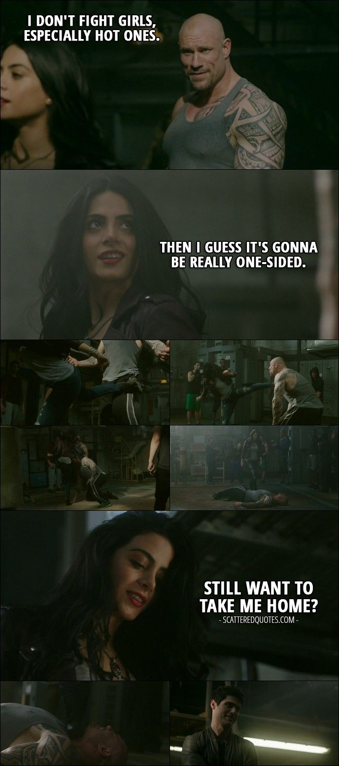 Quote from Shadowhunters 2x02 │  Street fighter: I don't fight girls, especially hot ones. Isabelle Lightwood: Then I guess it's gonna be really one-sided. (after she kicks his ass) Still want to take me home?