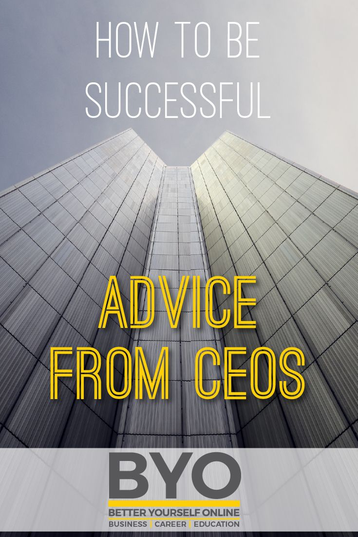 How To Be Successful - Advice From CEOs