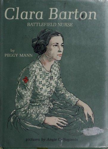 Clara Barton, battlefield nurse by Peggy Mann, 124 pgs.