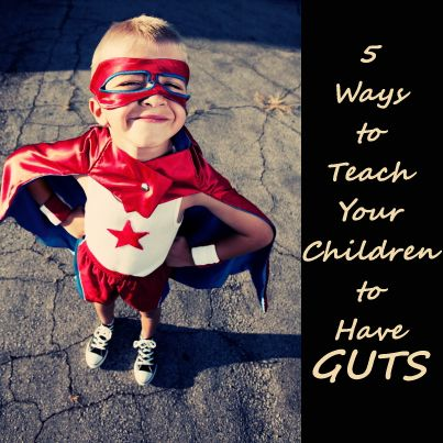 5 Ways to Teach Your Children to Have Guts