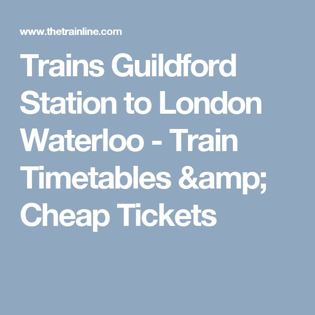 Trains Guildford Station to London Waterloo - Train Timetables & Cheap Tickets