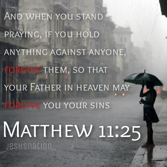 Mark 11:25 And When You Stand Praying, If You Hold