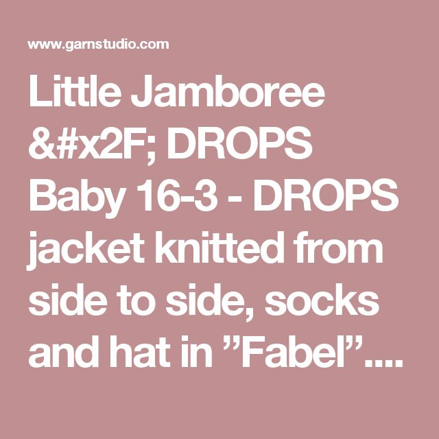 "Little Jamboree / DROPS Baby 16-3 - DROPS jacket knitted from side to side, socks and hat in ""Fabel"". - Free pattern by DROPS Design"