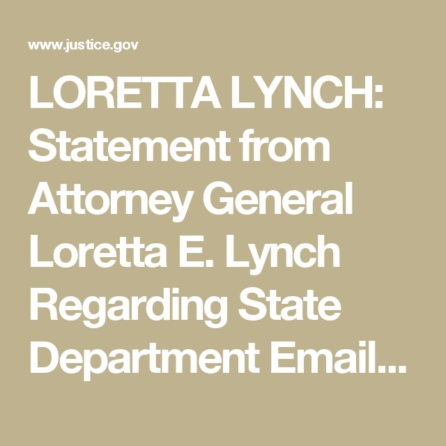 7/6/2016 LORETTA LYNCH: Statement from Attorney General Loretta E. Lynch Regarding State Department Email Investigation | OPA | Department of Justice