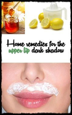 Use natural homemade remedies for the dark shadow of the upper lip.