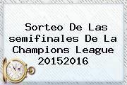 http://tecnoautos.com/wp-content/uploads/imagenes/tendencias/thumbs/sorteo-de-las-semifinales-de-la-champions-league-20152016.jpg Semifinales Champions 2016. Sorteo de las semifinales de la Champions League 20152016, Enlaces, Imágenes, Videos y Tweets - http://tecnoautos.com/actualidad/semifinales-champions-2016-sorteo-de-las-semifinales-de-la-champions-league-20152016/