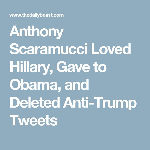 Anthony Scaramucci Loved Hillary, Gave to Obama, and Deleted Anti-Trump Tweets