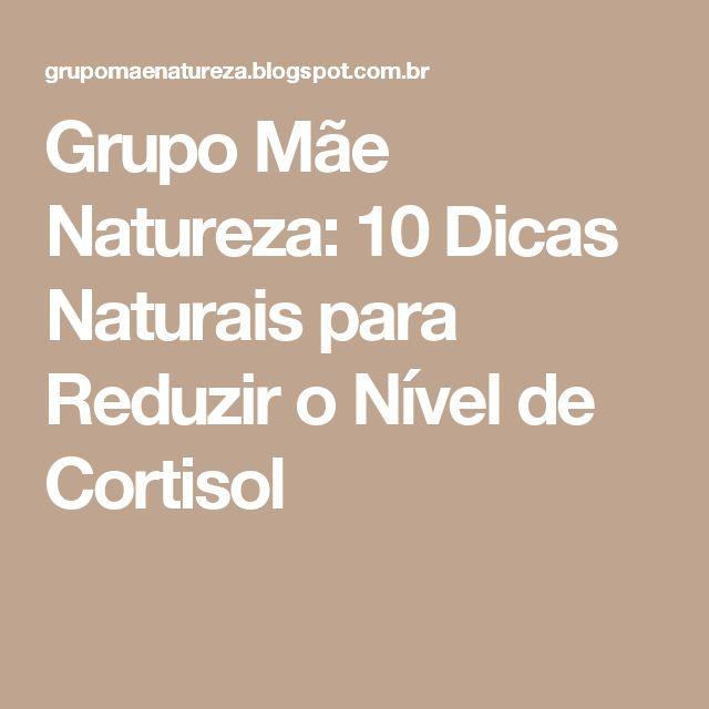 Grupo Mãe Natureza: 10 Dicas Naturais para Reduzir o Nível de Cortisol