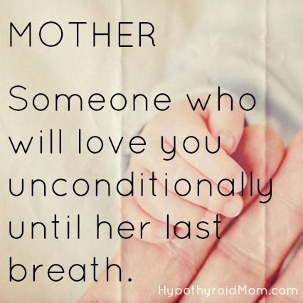 MOTHER Someone who will love you unconditionally until her last breath. HypothyroidMom.com #MothersDay