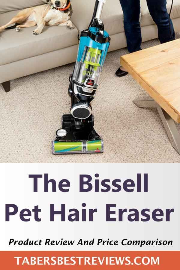 It Is Hard Deciding Which Vacuum Cleaner Will Meet The Needs Of Your Household That Is Why Taber S Bes Bissell Pet Hair Eraser Bissell Vacuum Cleaner Pet Hair