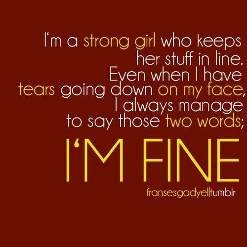 Strong Girls, I'M Fine, Stay Strong, I M Fine, Strong Women, Love Quotes, Inspiration Quotes, True Stories, Tell The Truths