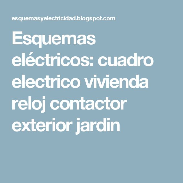 Esquemas eléctricos: cuadro electrico vivienda reloj contactor exterior jardin