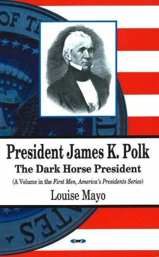 President James K. Polk- The Dark Horse President by Louise A. Mayo http://www.bookscrolling.com/the-best-books-to-learn-about-president-james-k-polk/