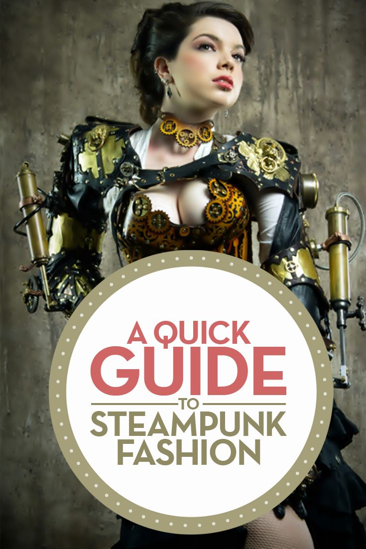 A Quick Guide To Steampunk Fashion:   https://steampunkheaven.net/blogs/steampunk-heaven/a-quick-guide-to-steampunk-fashion