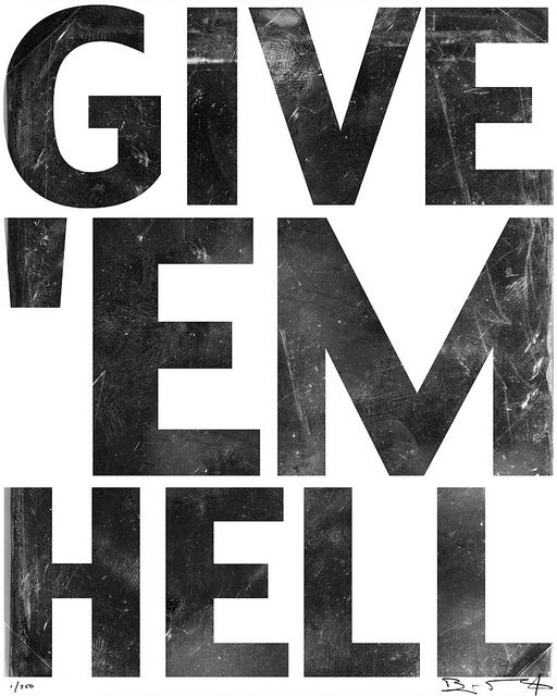 """GIVE 'EM HELL by AMERICAN ARTIST BEN MURPHY, via Flickr.... why does UT not have """"Give'em Hell shirts?"""""""
