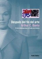 despues del fin del arte: el arte contemporaneo y el linde de la historia-arthur c. danto