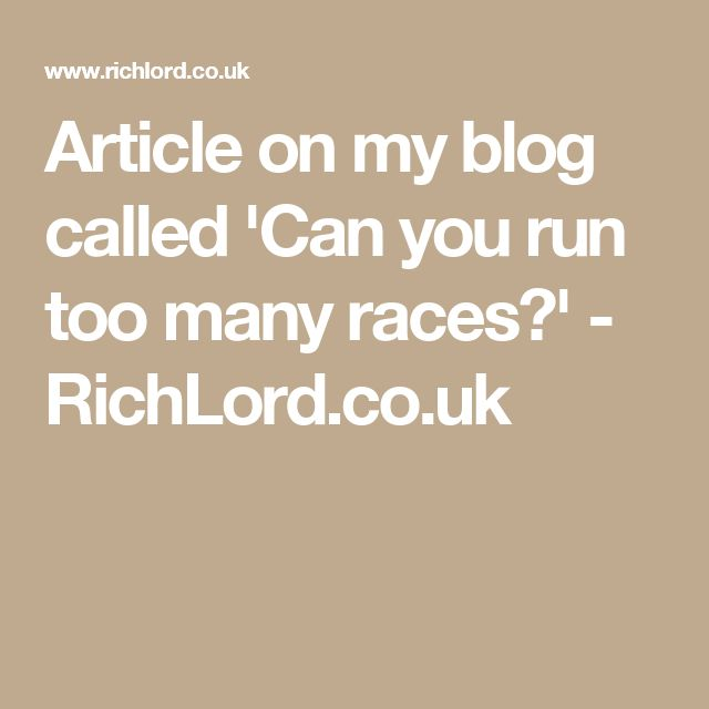 Article on my blog called 'Can you run too many races?' - RichLord.co.uk