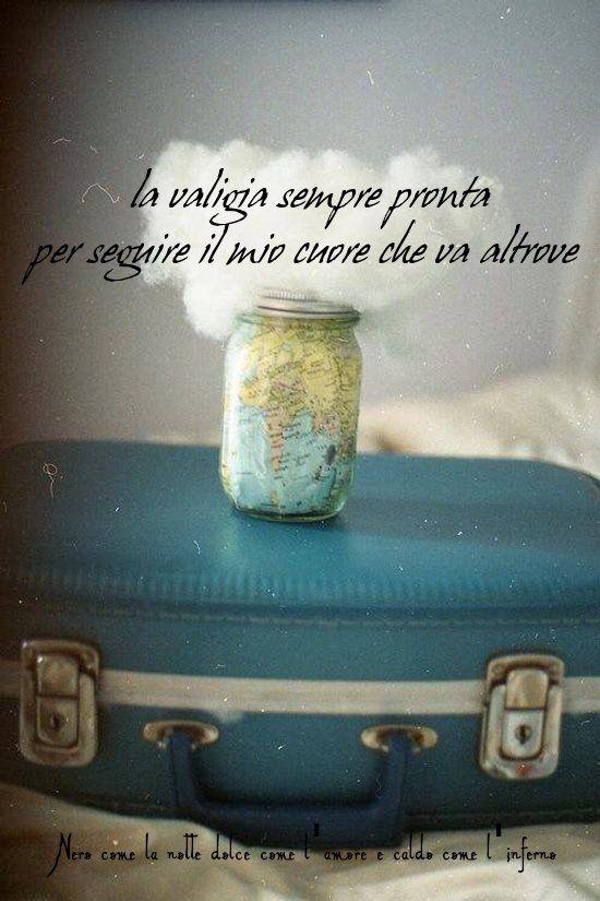 Nero come la notte dolce come l'amore caldo come l'inferno: La valigia sempre pronta per seguire il mio cuore ...